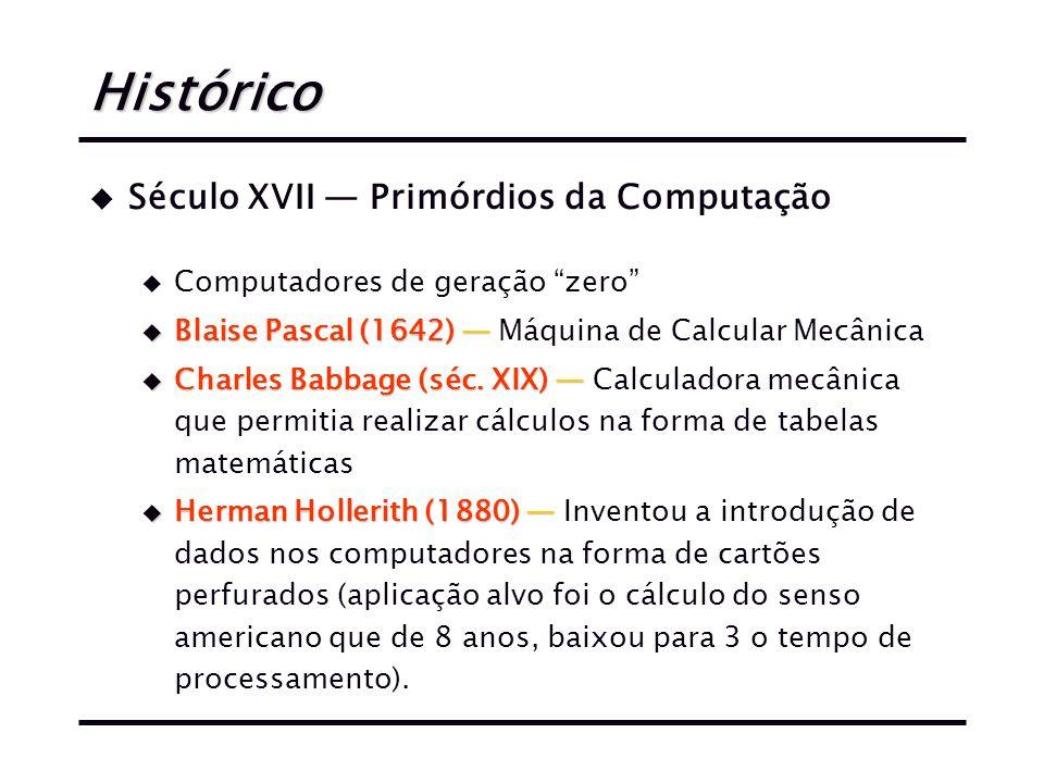 Histórico u Século XVII — Primórdios da Computação u Computadores de geração zero u Blaise Pascal (1642) — u Blaise Pascal (1642) — Máquina de Calcular Mecânica u Charles Babbage (séc.