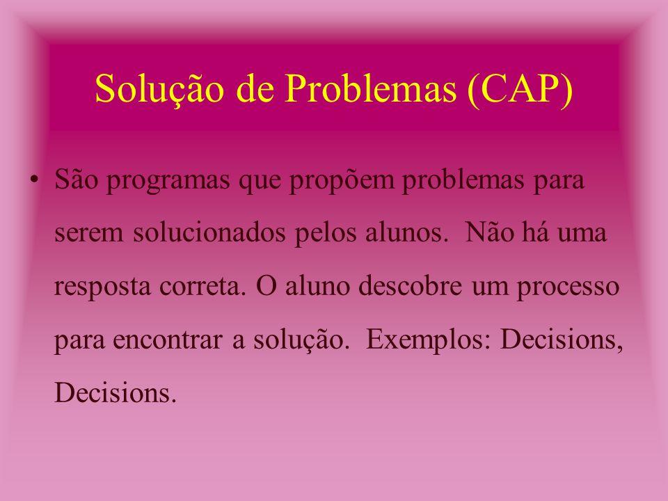 Simulação (CAP) São programas que apresentam situações semelhantes à vida real e os alunos podem participar e decidir.