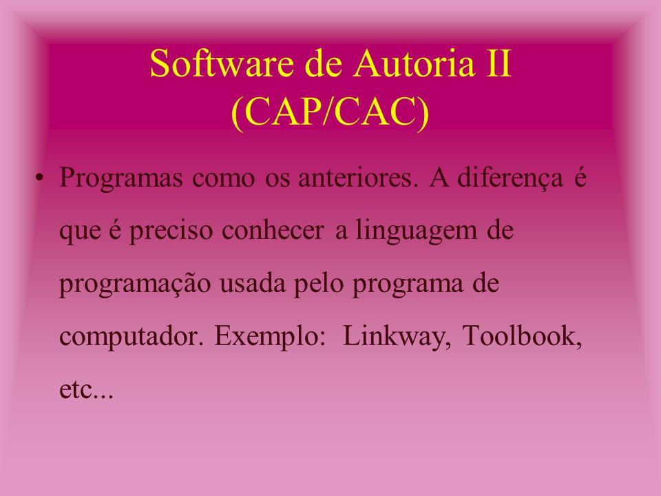 Software de Autoria I (CAP/CAC) São programas que codificam o que o usuário quer realizar.