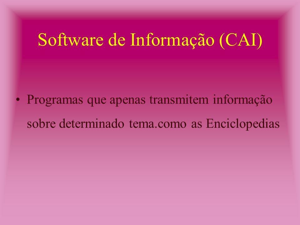Programas que apenas transmitem informação sobre determinado tema.como as Enciclopedias Software de Informação (CAI)