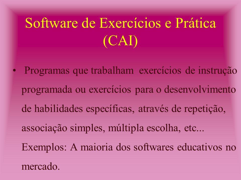 Programas que trabalham exercícios de instrução programada ou exercícios para o desenvolvimento de habilidades específicas, através de repetição, associação simples, múltipla escolha, etc...
