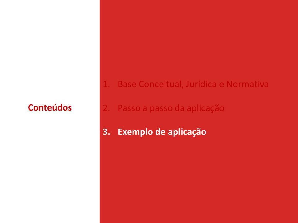 1.Base Conceitual, Jurídica e Normativa 2.Passo a passo da aplicação 3.Exemplo de aplicação Conteúdos