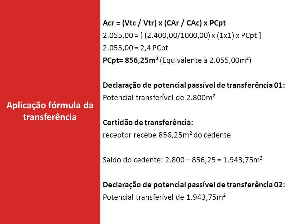 Aplicação fórmula da transferência Acr = (Vtc / Vtr) x (CAr / CAc) x PCpt 2.055,00 = [ (2.400,00/1000,00) x (1x1) x PCpt ] 2.055,00 = 2,4 PCpt PCpt= 8