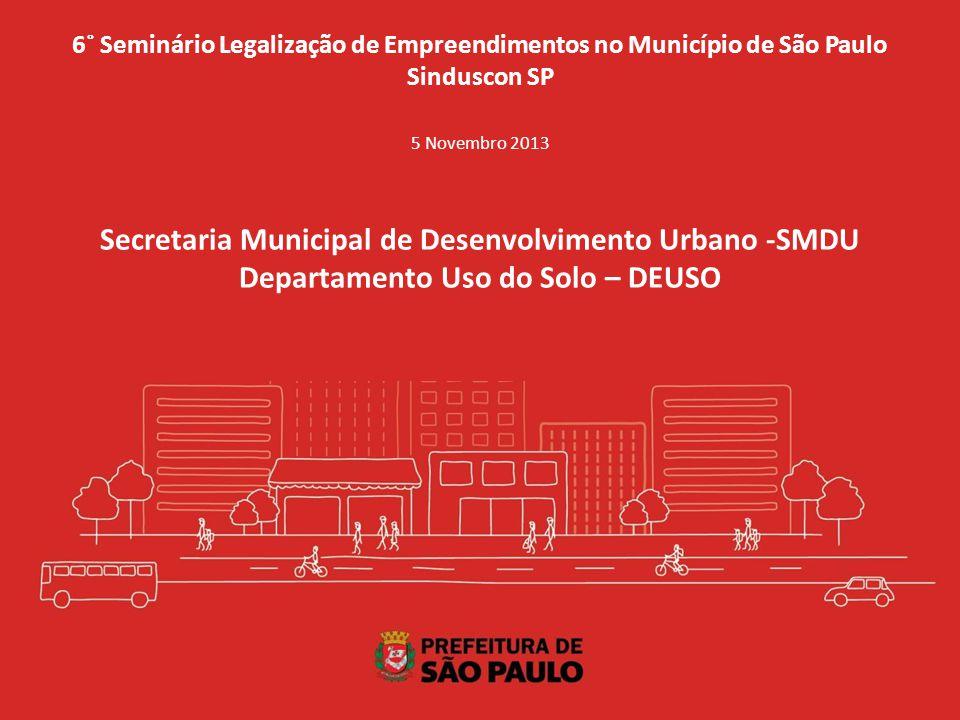6˚ Seminário Legalização de Empreendimentos no Município de São Paulo Sinduscon SP 5 Novembro 2013 Secretaria Municipal de Desenvolvimento Urbano -SMD