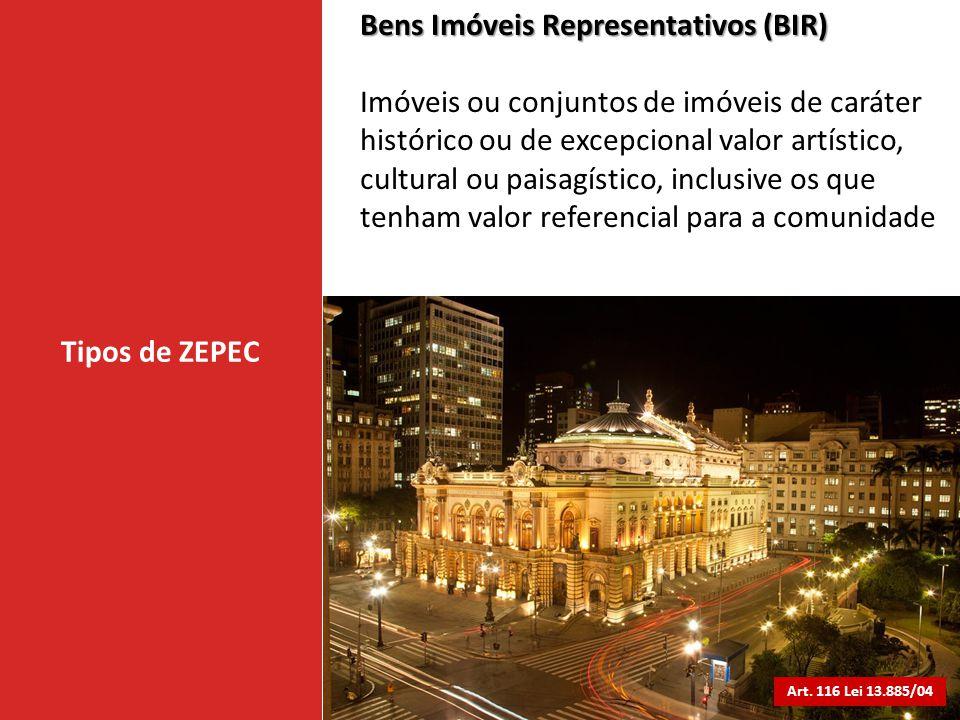 Tipos de ZEPEC Bens Imóveis Representativos (BIR) Imóveis ou conjuntos de imóveis de caráter histórico ou de excepcional valor artístico, cultural ou