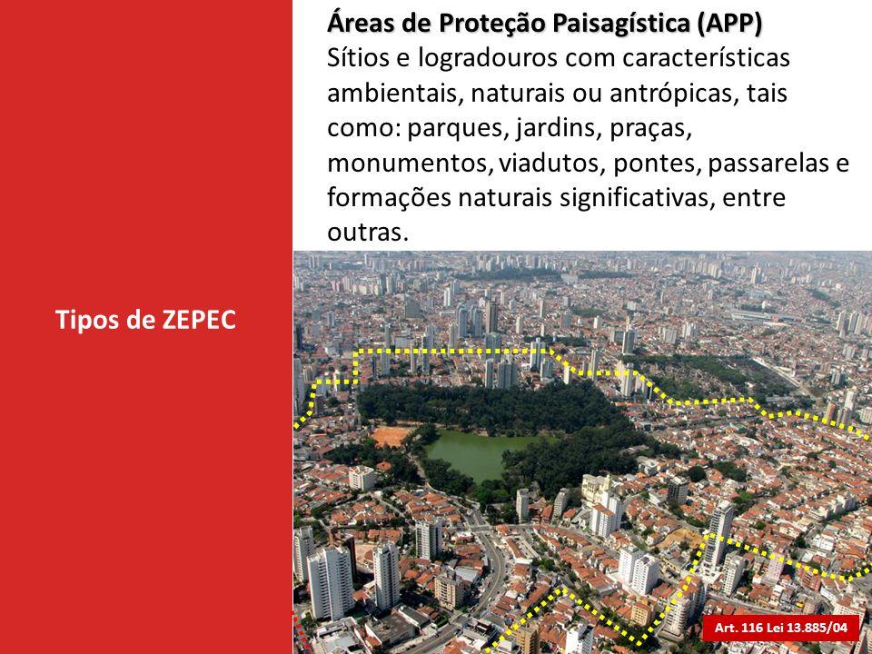 Tipos de ZEPEC Áreas de Proteção Paisagística (APP) Sítios e logradouros com características ambientais, naturais ou antrópicas, tais como: parques, j