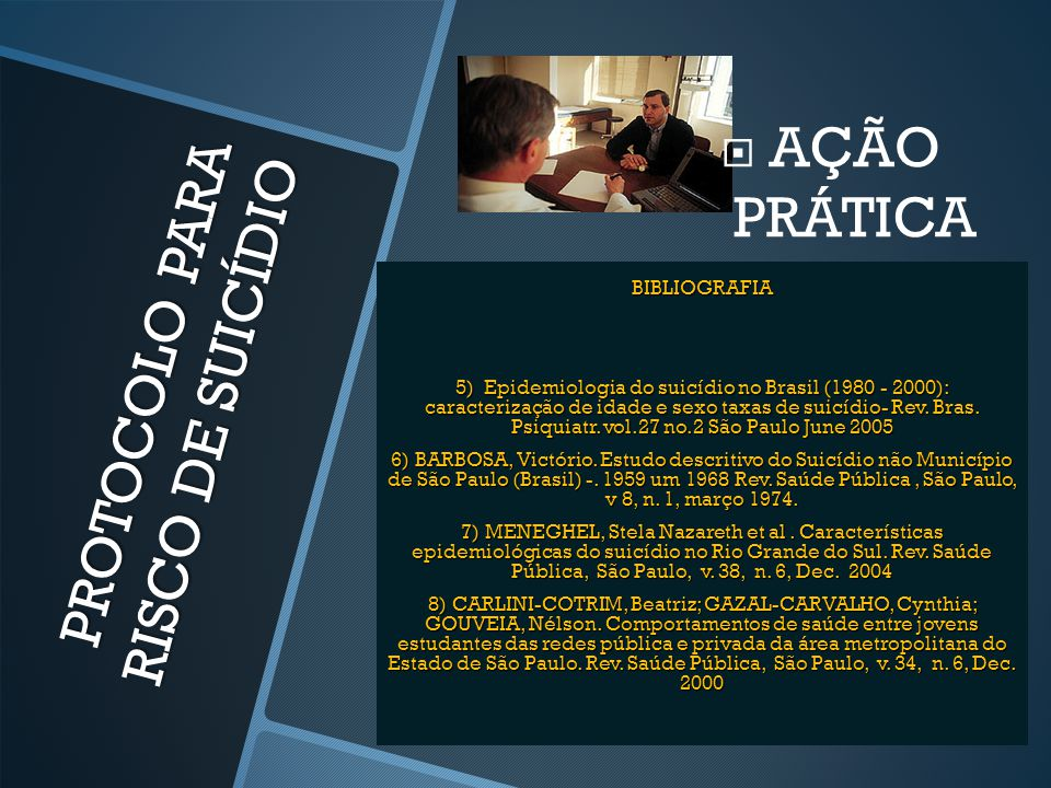 PROTOCOLO PARA RISCO DE SUICÍDIO  AÇÃO PRÁTICA BIBLIOGRAFIA 5) Epidemiologia do suicídio no Brasil (1980 - 2000): caracterização de idade e sexo taxa