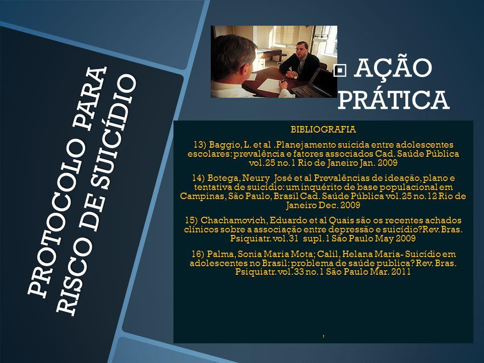 PROTOCOLO PARA RISCO DE SUICÍDIO  AÇÃO PRÁTICA BIBLIOGRAFIA 13) Baggio, L. et al.Planejamento suicida entre adolescentes escolares: prevalência e fat