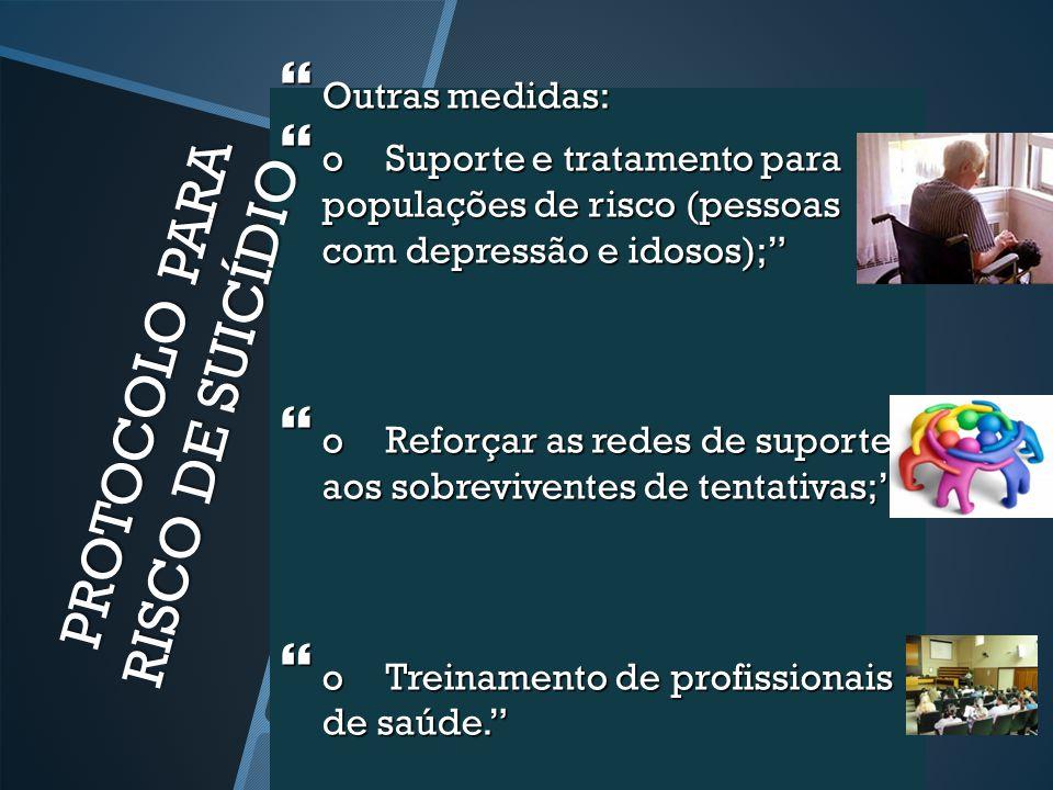 """ Outras medidas:  oSuporte e tratamento para populações de risco (pessoas com depressão e idosos);""""  oReforçar as redes de suporte aos sobrevivente"""