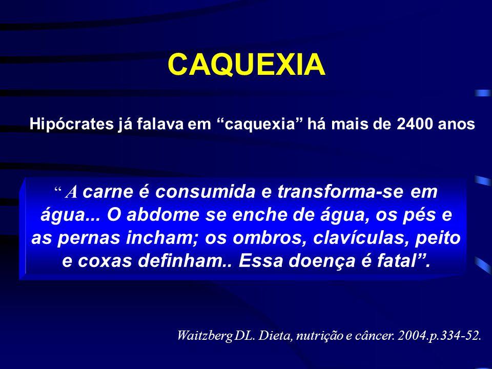 """CAQUEXIA Hipócrates já falava em """"caquexia"""" há mais de 2400 anos """" A carne é consumida e transforma-se em água... O abdome se enche de água, os pés e"""