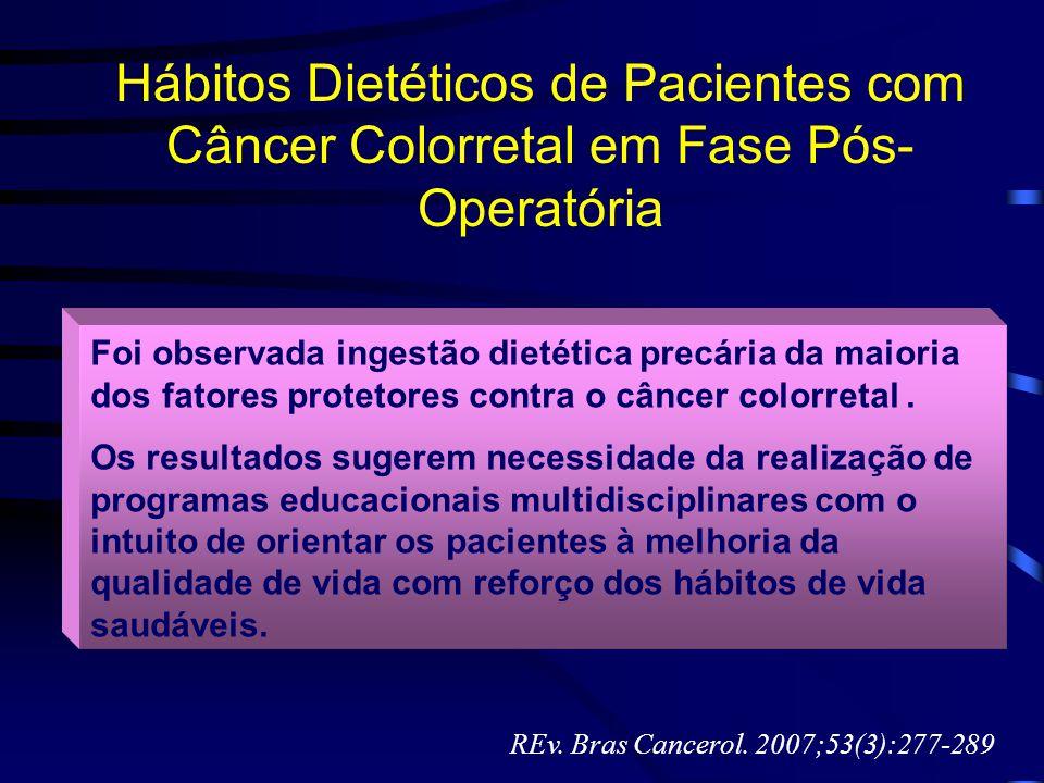 Hábitos Dietéticos de Pacientes com Câncer Colorretal em Fase Pós- Operatória Foi observada ingestão dietética precária da maioria dos fatores proteto