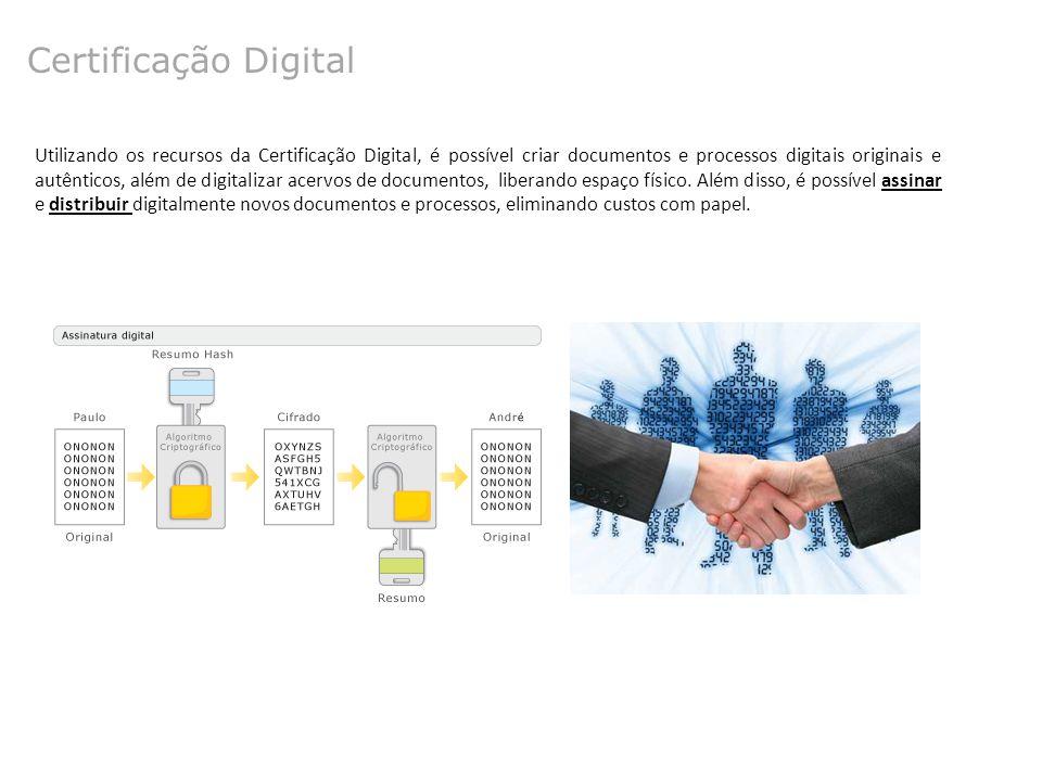 Certificação Digital Utilizando os recursos da Certificação Digital, é possível criar documentos e processos digitais originais e autênticos, além de