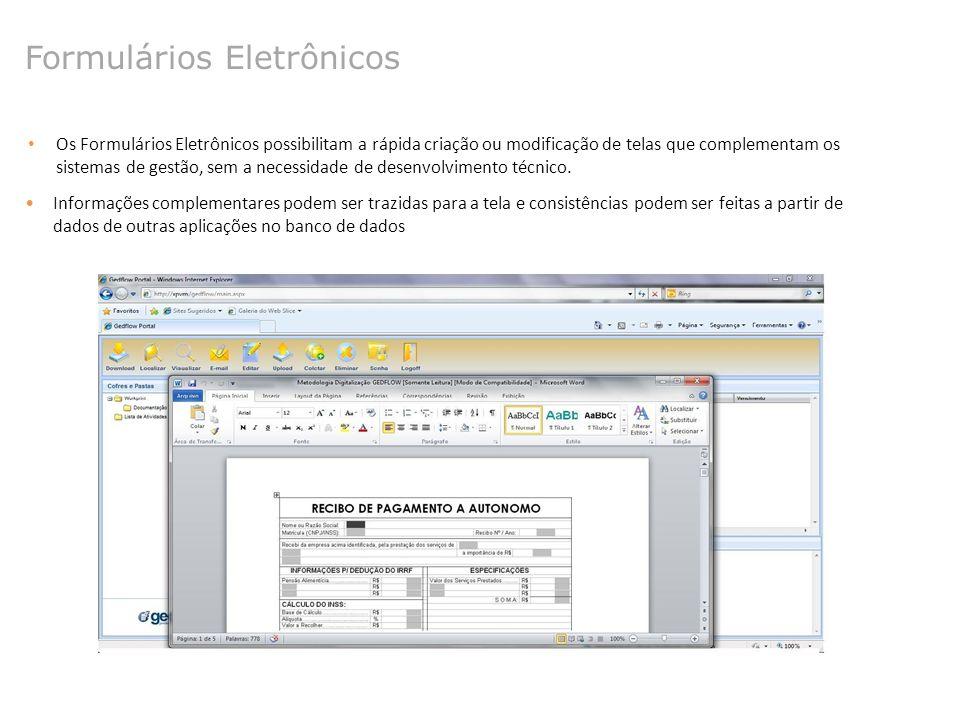 Formulários Eletrônicos Os Formulários Eletrônicos possibilitam a rápida criação ou modificação de telas que complementam os sistemas de gestão, sem a