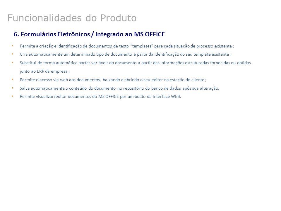 """6. Formulários Eletrônicos / Integrado ao MS OFFICE Permite a criação e identificação de documentos de texto """"templates"""" para cada situação de process"""
