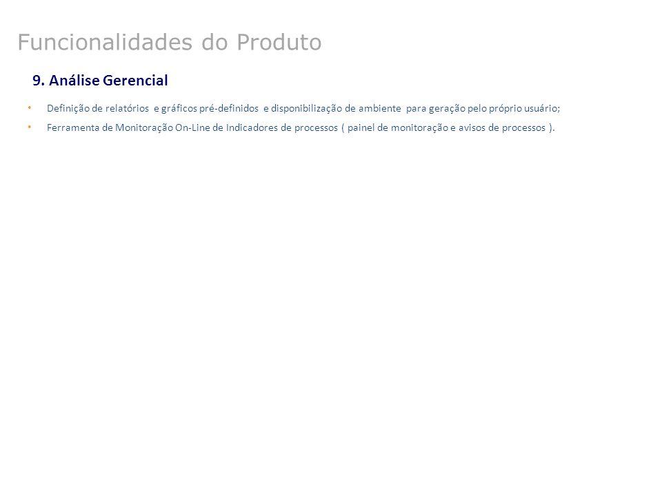 9. Análise Gerencial Definição de relatórios e gráficos pré-definidos e disponibilização de ambiente para geração pelo próprio usuário; Ferramenta de