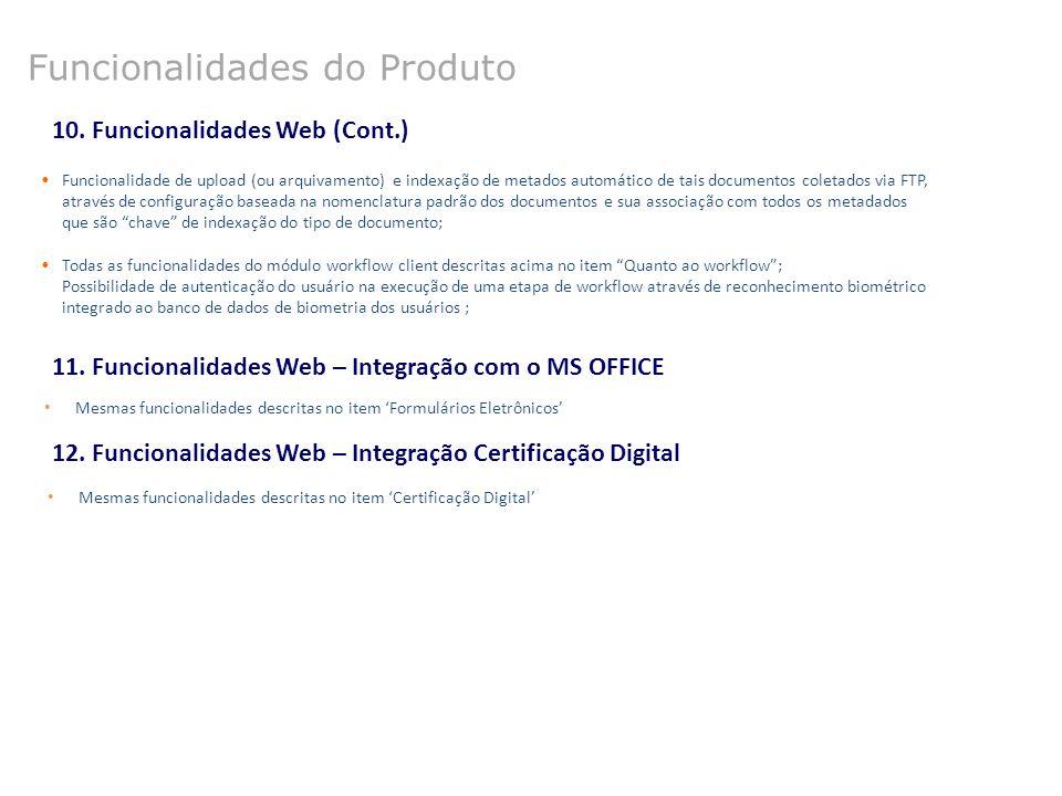 11. Funcionalidades Web – Integração com o MS OFFICE Mesmas funcionalidades descritas no item 'Formulários Eletrônicos' Funcionalidades do Produto 12.