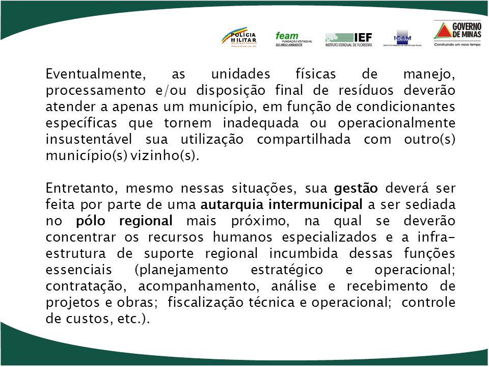 Eventualmente, as unidades físicas de manejo, processamento e/ou disposição final de resíduos deverão atender a apenas um município, em função de cond