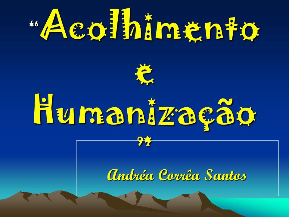 """"""" Acolhimento e Humanização """" Andréa Corrêa Santos"""
