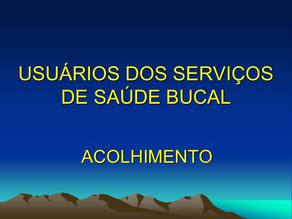 USUÁRIOS DOS SERVIÇOS DE SAÚDE BUCAL ACOLHIMENTO