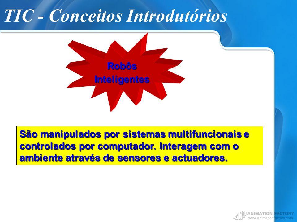 TIC - Conceitos IntrodutóriosRobôsInteligentes São manipulados por sistemas multifuncionais e controlados por computador. Interagem com o ambiente atr