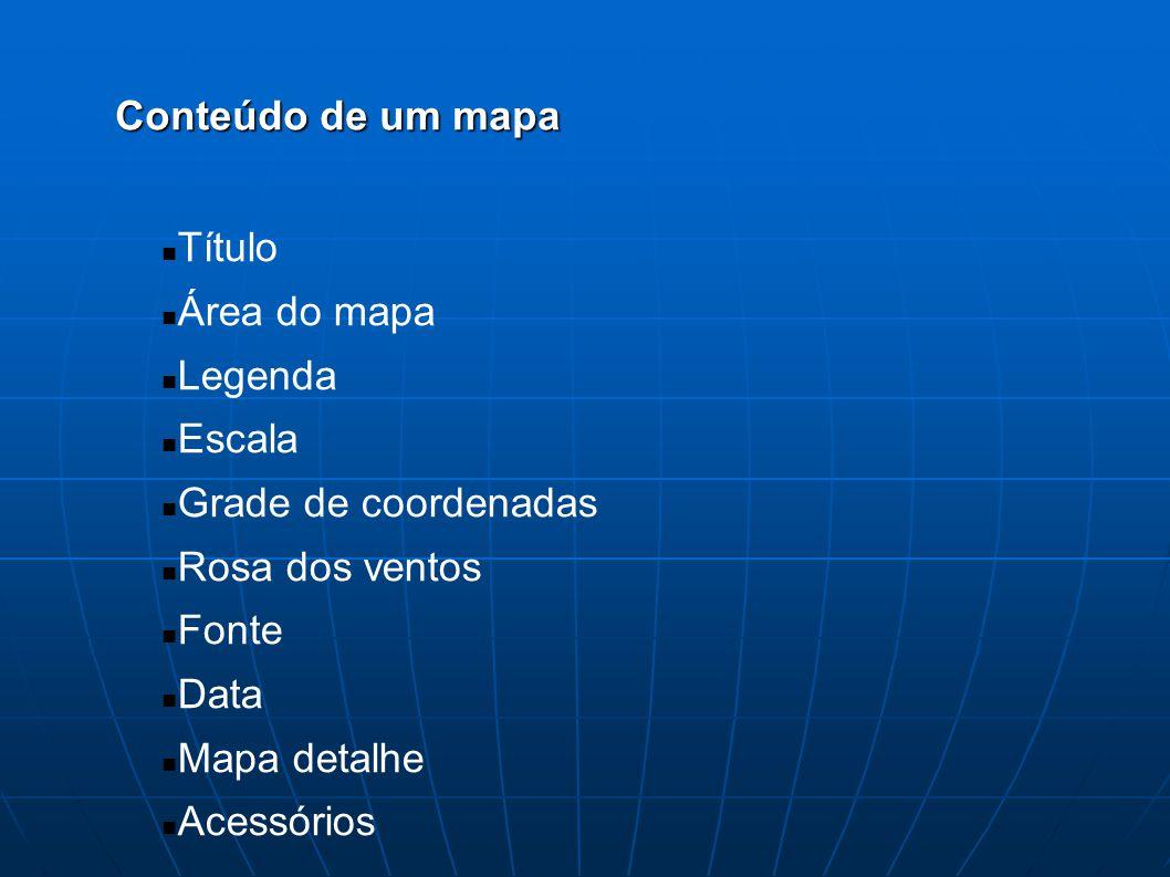 Conteúdo de um mapa Título Área do mapa Legenda Escala Grade de coordenadas Rosa dos ventos Fonte Data Mapa detalhe Acessórios