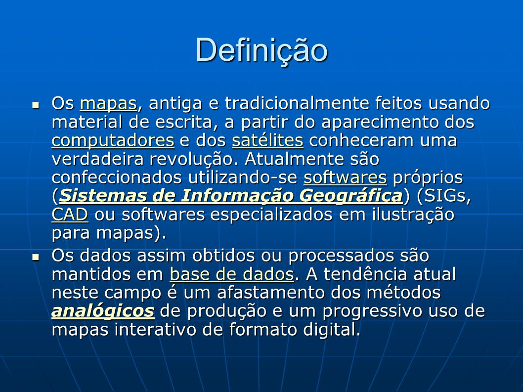Definição Os mapas, antiga e tradicionalmente feitos usando material de escrita, a partir do aparecimento dos computadores e dos satélites conheceram