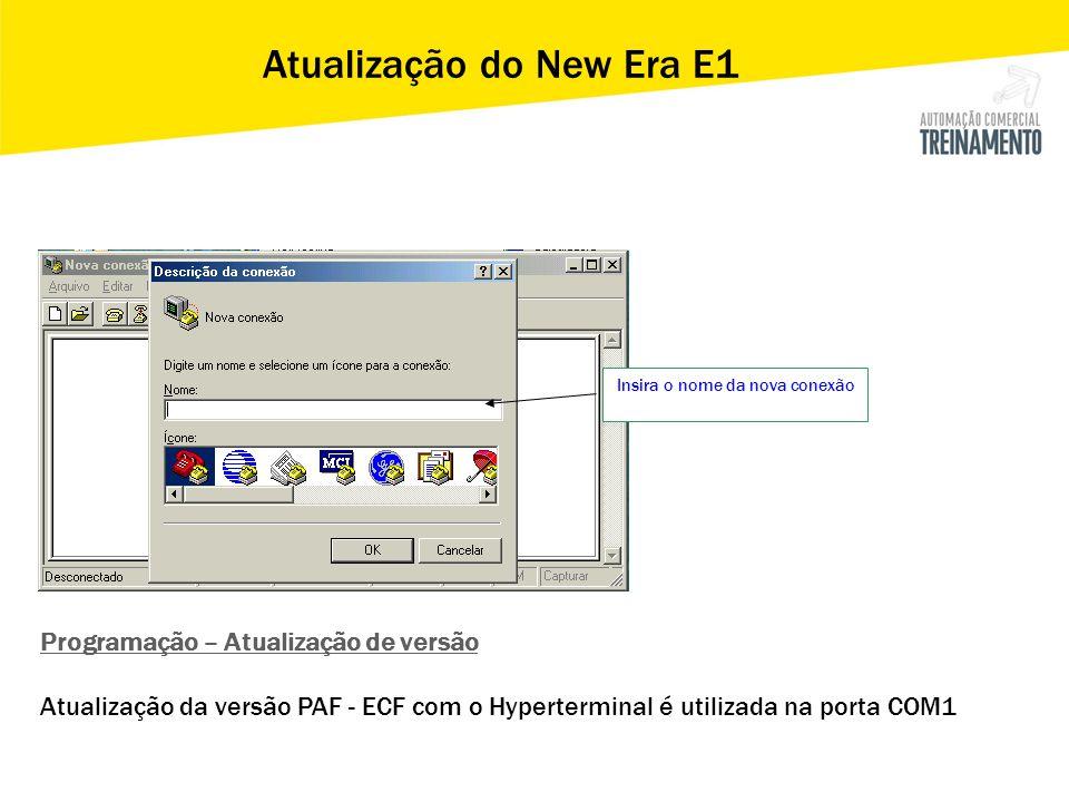 Insira o nome da nova conexão Atualização do New Era E1 Programação – Atualização de versão Atualização da versão PAF - ECF com o Hyperterminal é util