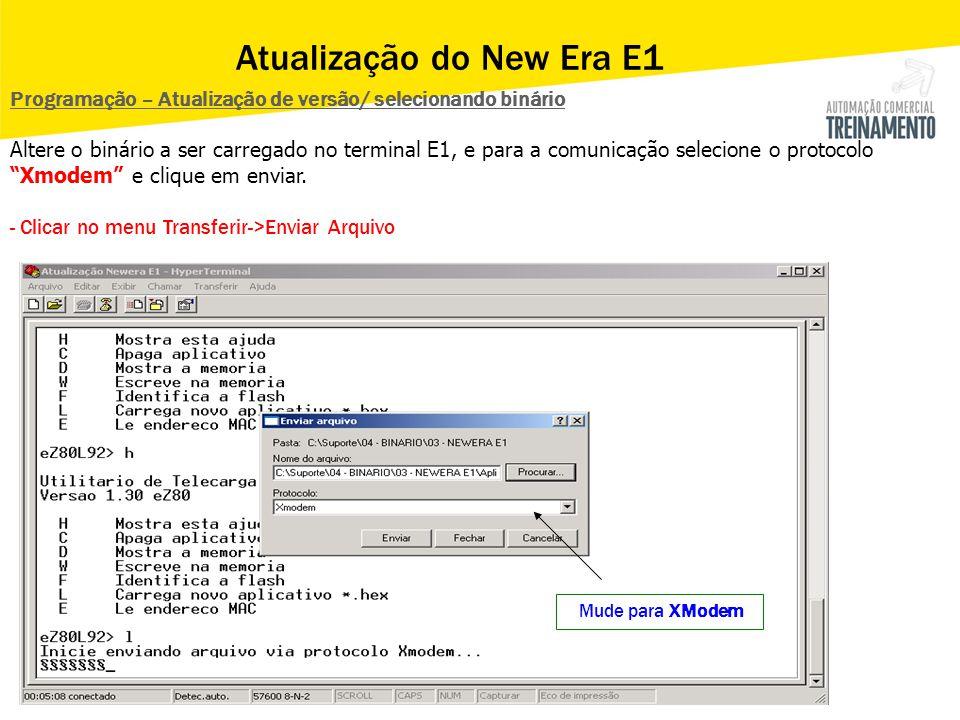 Mude para XModem Programação – Atualização de versão/ selecionando binário Altere o binário a ser carregado no terminal E1, e para a comunicação selec