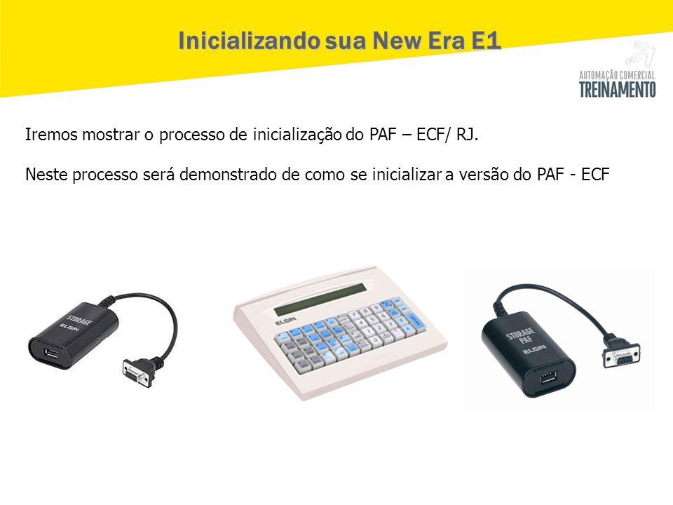 Inicializando sua New Era E1 Inicializando sua New Era E1 Iremos mostrar o processo de inicialização do PAF – ECF/ RJ. Neste processo será demonstrado