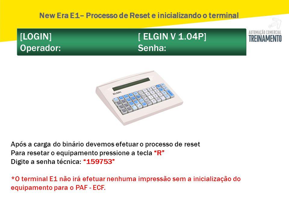 [LOGIN] [ ELGIN V 1.04P] Operador: Senha: New Era E1– Processo de Reset e inicializando o terminal Após a carga do binário devemos efetuar o processo