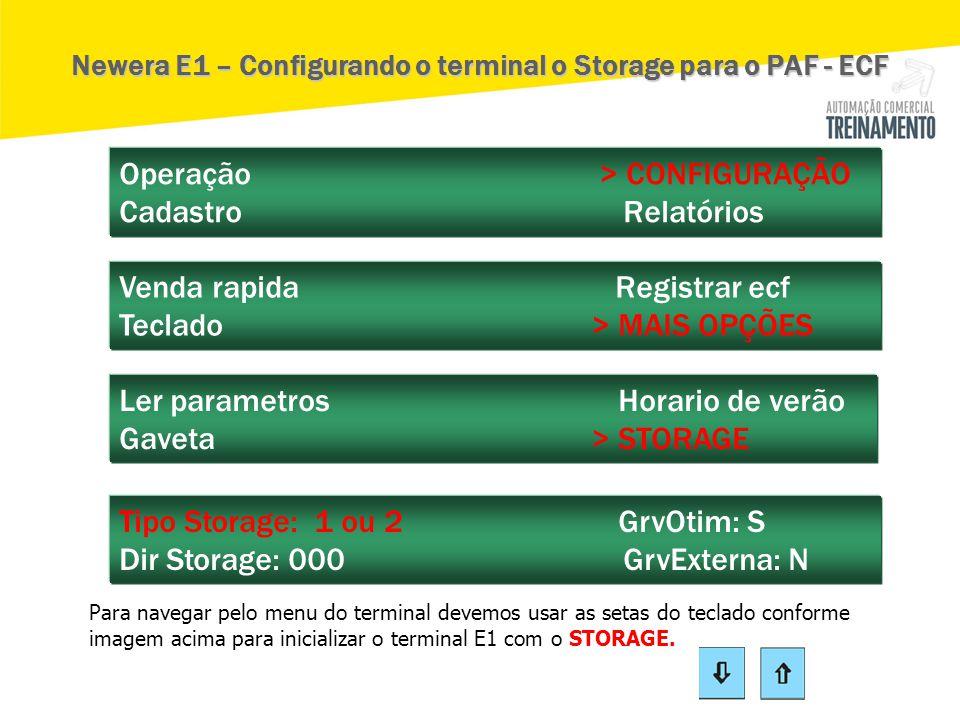 Tipo Storage: 1 ou 2 GrvOtim: S Dir Storage: 000 GrvExterna: N Operação > CONFIGURAÇÃO Cadastro Relatórios Venda rapida Registrar ecf Teclado > MAIS O