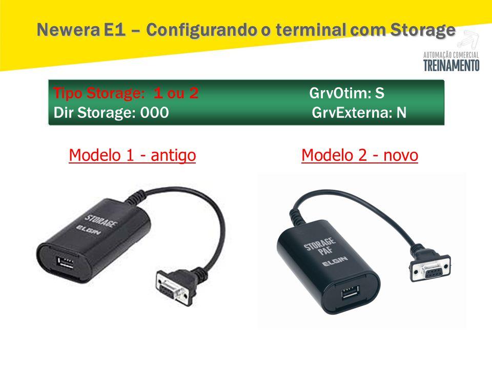 Tipo Storage: 1 ou 2 GrvOtim: S Dir Storage: 000 GrvExterna: N Modelo 1 - antigoModelo 2 - novo Newera E1 – Configurando o terminal com Storage