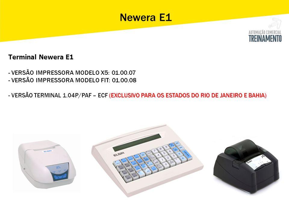 Terminal Newera E1 - VERSÃO IMPRESSORA MODELO X5: 01.00.07 (EXCLUSIVO PARA OS ESTADOS DO RIO DE JANEIRO E BAHIA) - VERSÃO IMPRESSORA MODELO FIT: 01.00