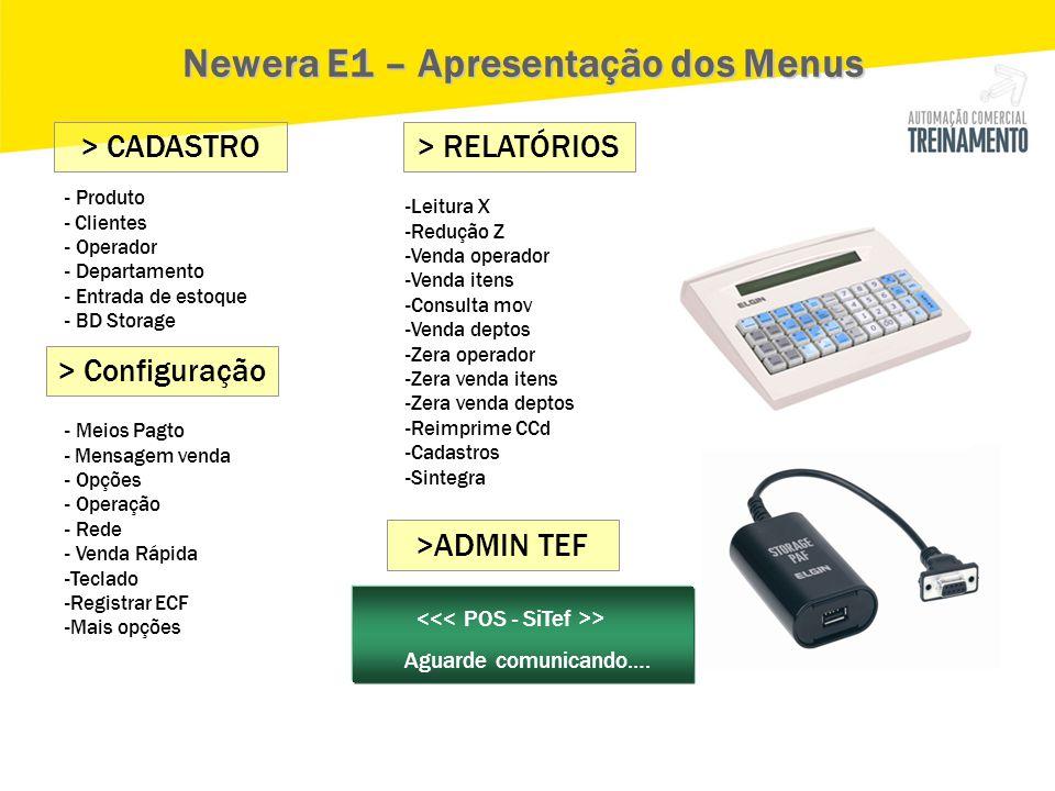 - Produto - Clientes - Operador - Departamento - Entrada de estoque - BD Storage > CADASTRO Newera E1 – Apresentação dos Menus > Configuração - Meios