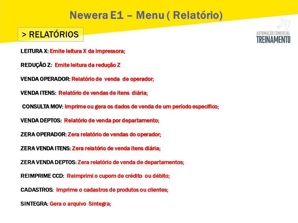 > RELATÓRIOS Newera E1 – Menu ( Relatório) LEITURA X: Emite leitura X da impressora; REDUÇÃO Z: Emite leitura da redução Z VENDA OPERADOR: Relatório d