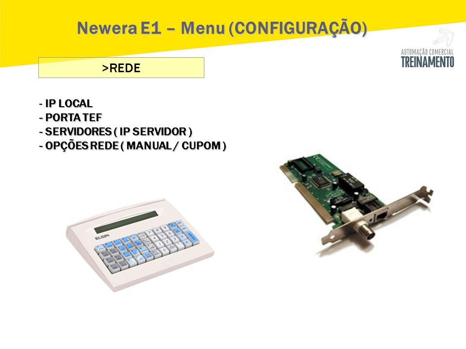 Newera E1 – Menu (CONFIGURAÇÃO) - IP LOCAL - PORTA TEF - SERVIDORES ( IP SERVIDOR ) - OPÇÕES REDE ( MANUAL / CUPOM ) >REDE