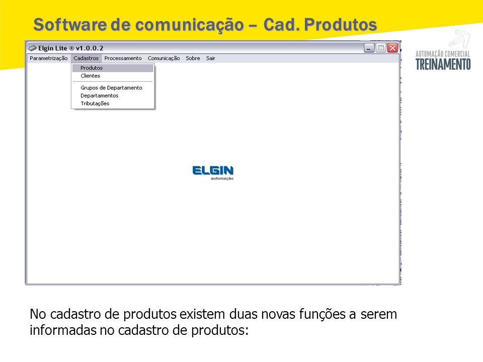 Software de comunicação – Cad. Produtos No cadastro de produtos existem duas novas funções a serem informadas no cadastro de produtos: