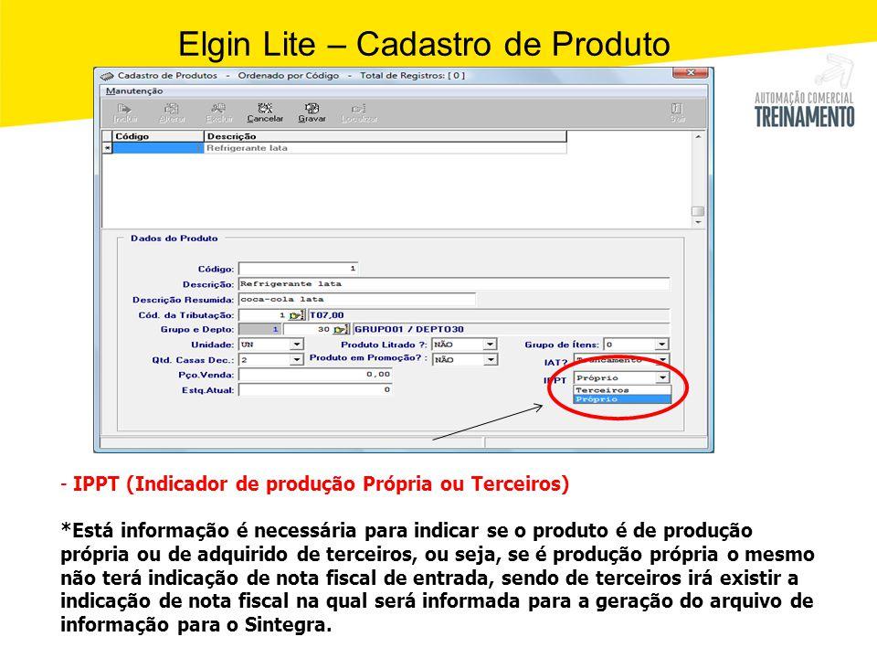 Elgin Lite – Cadastro de Produto - IPPT (Indicador de produção Própria ou Terceiros) *Está informação é necessária para indicar se o produto é de prod