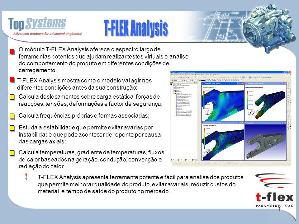1 O módulo T-FLEX Analysis oferece o espectro largo de ferramentas potentes que ajudam realizar testes virtuais e análise do comportamento do produto