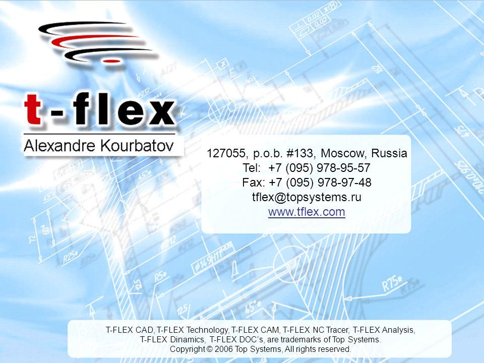 6 127055, p.o.b. #133, Moscow, Russia Tel: +7 (095) 978-95-57 Fax: +7 (095) 978-97-48 tflex@topsystems.ru www.tflex.com T-FLEX CAD, T-FLEX Technology,