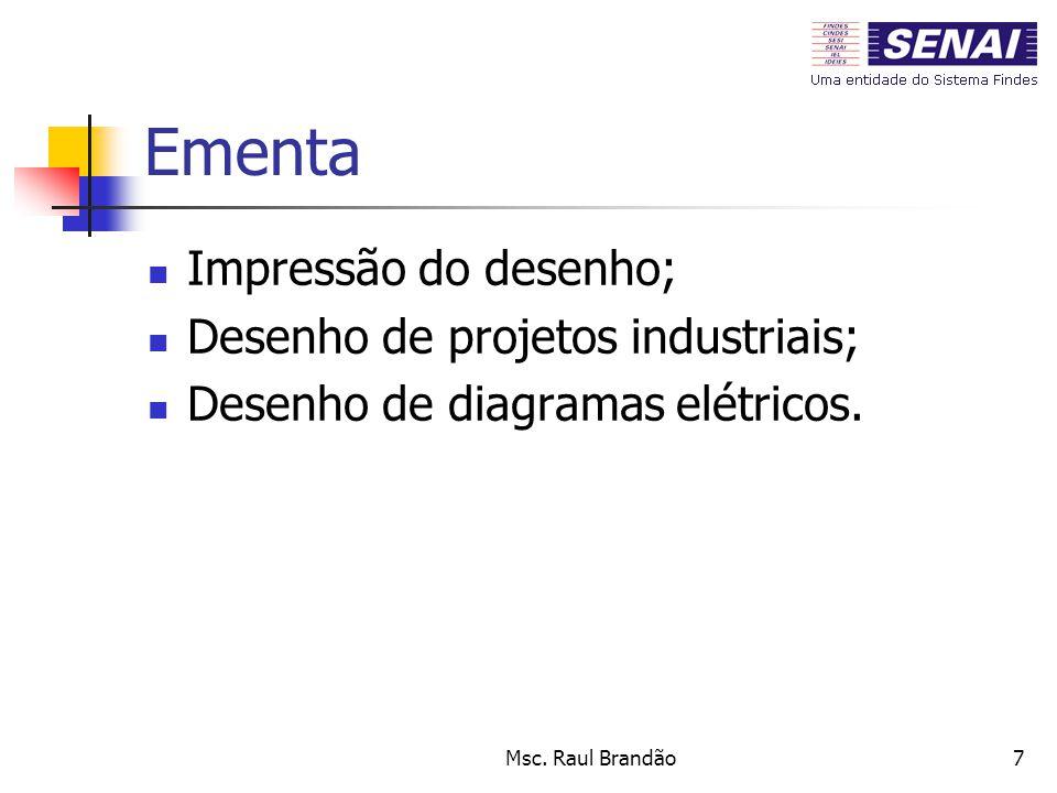 Msc. Raul Brandão7 Ementa Impressão do desenho; Desenho de projetos industriais; Desenho de diagramas elétricos.