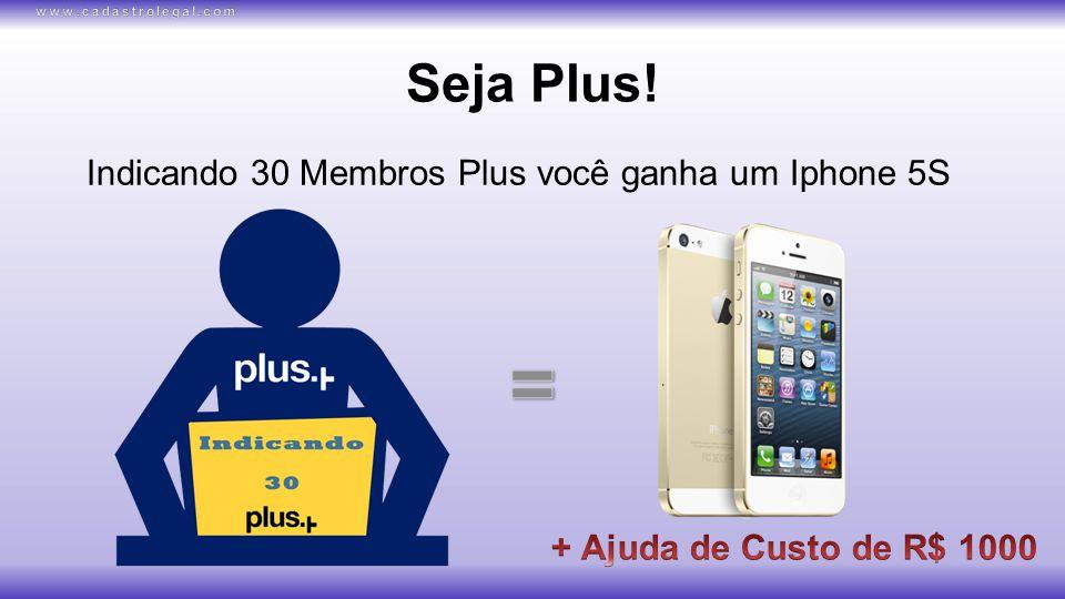 Seja Plus! Indicando 30 Membros Plus você ganha um Iphone 5S