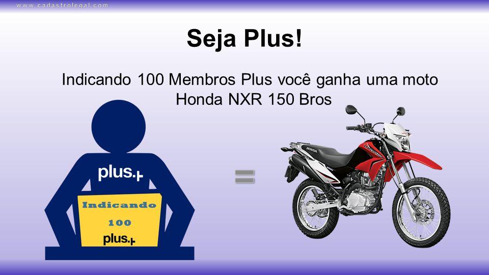 Seja Plus! Indicando 100 Membros Plus você ganha uma moto Honda NXR 150 Bros