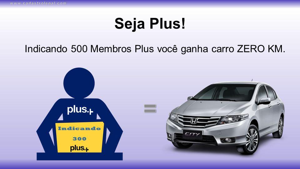 Seja Plus! Indicando 500 Membros Plus você ganha carro ZERO KM.