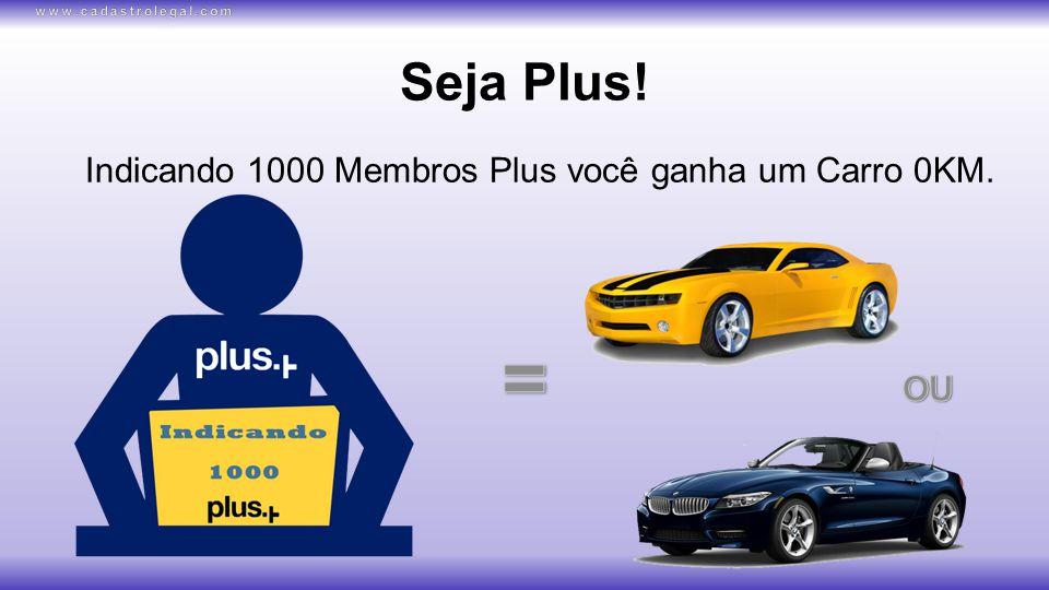 Seja Plus! Indicando 1000 Membros Plus você ganha um Carro 0KM.