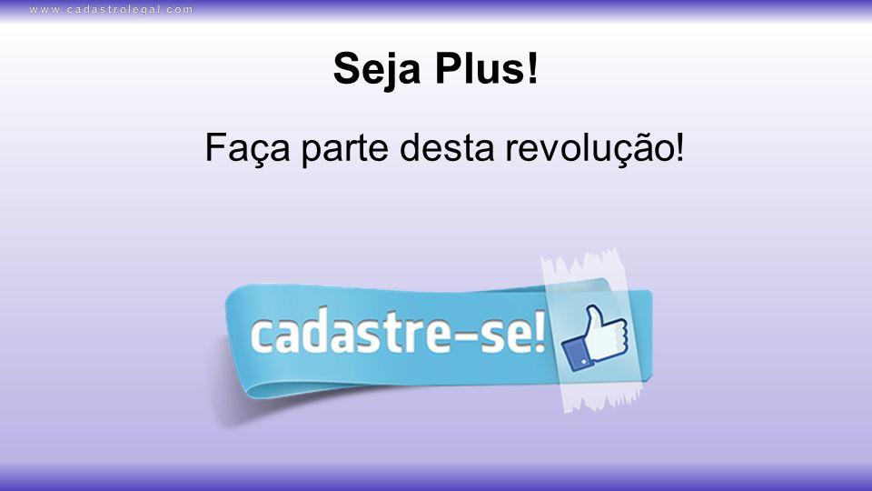 Seja Plus! Faça parte desta revolução!