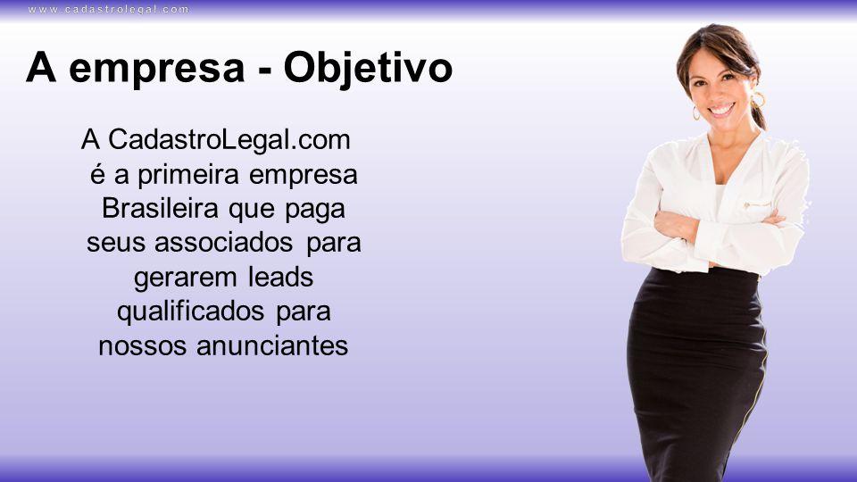 A empresa - Objetivo A CadastroLegal.com é a primeira empresa Brasileira que paga seus associados para gerarem leads qualificados para nossos anunciantes