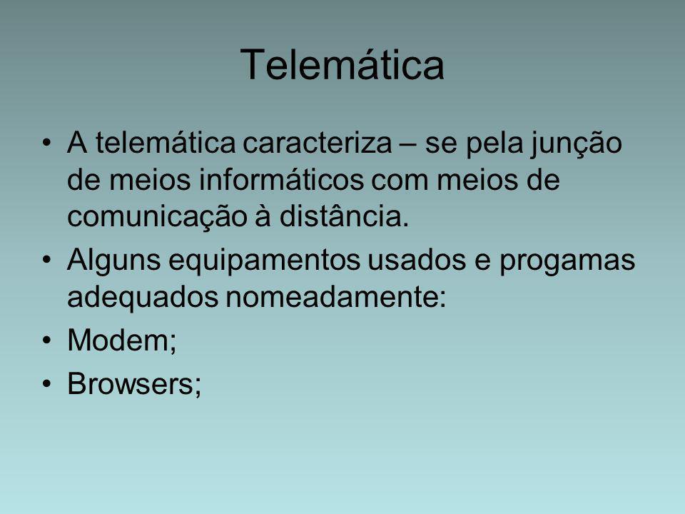 A telemática caracteriza – se pela junção de meios informáticos com meios de comunicação à distância. Alguns equipamentos usados e progamas adequados