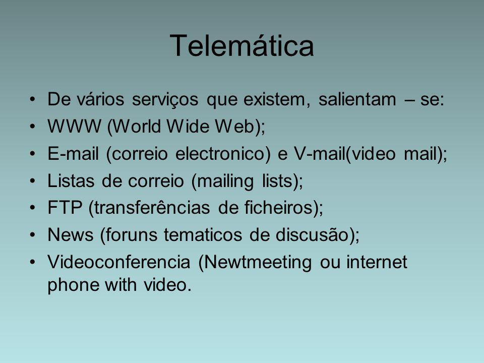 Telemática De vários serviços que existem, salientam – se: WWW (World Wide Web); E-mail (correio electronico) e V-mail(video mail); Listas de correio