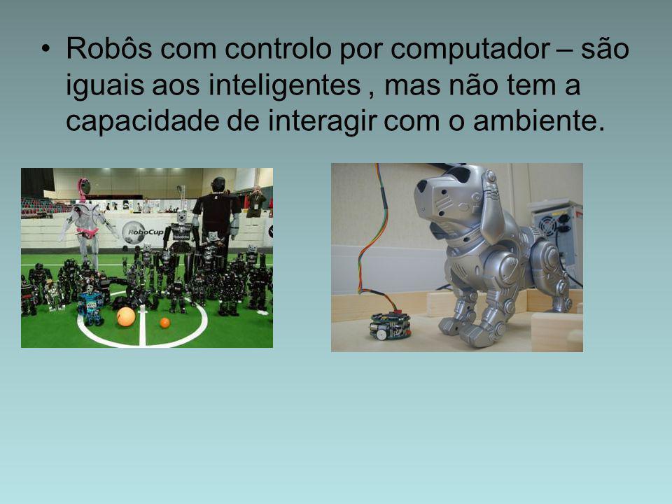 Robôs com controlo por computador – são iguais aos inteligentes, mas não tem a capacidade de interagir com o ambiente.